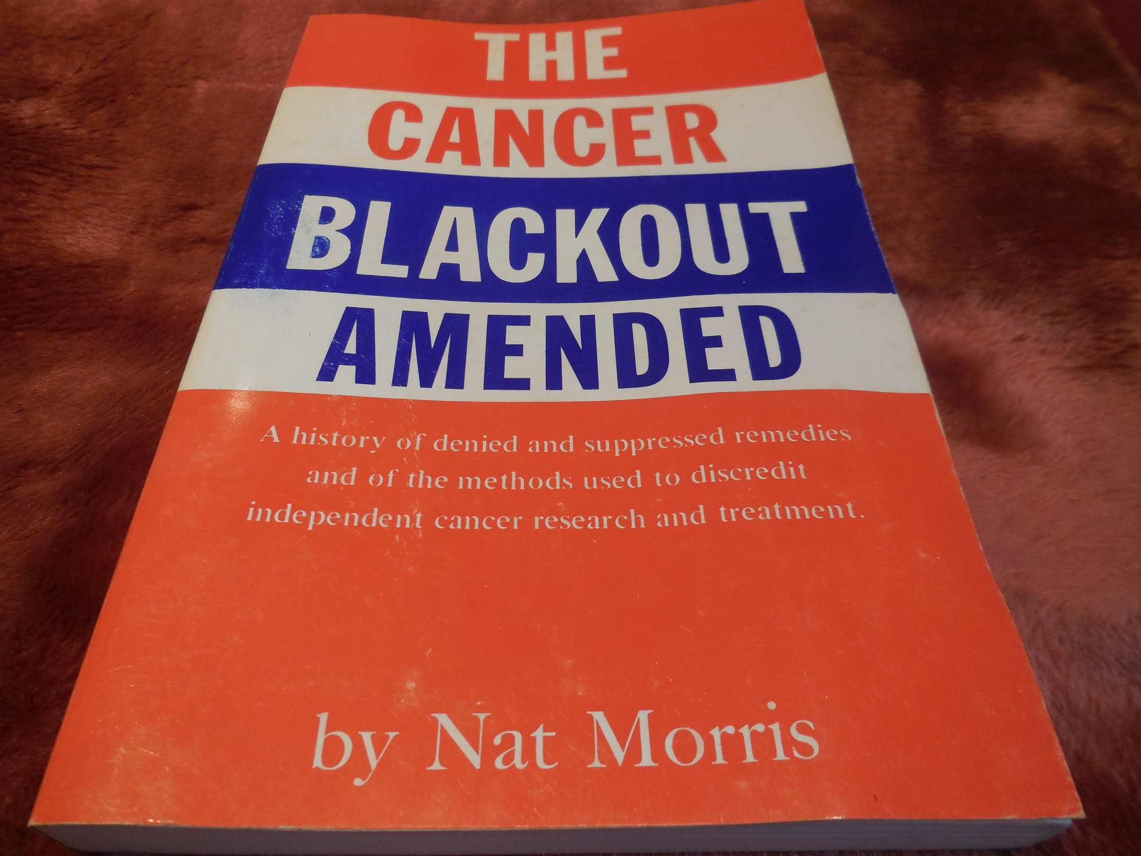 Image for The Cancer Blackout Amended - A History of Denied and Suppressed Remedies 1762-1976