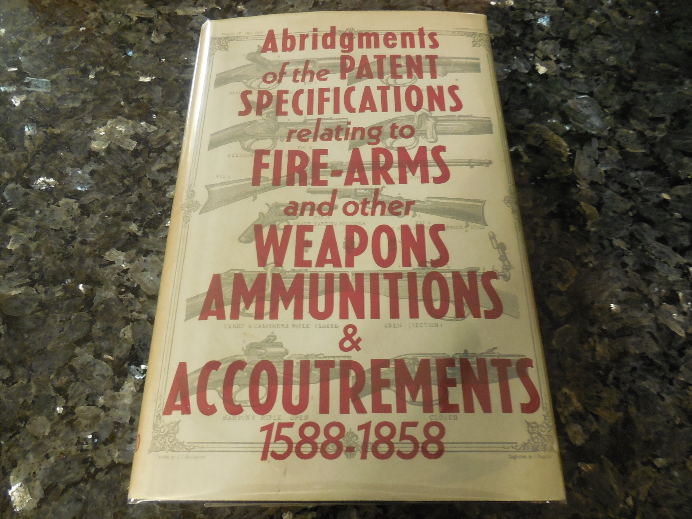 Image for Abridgments of the Patent Specifications Relating to Fire-Arms and Other Weapons, Ammunitions & Accoutrements 1588-1858